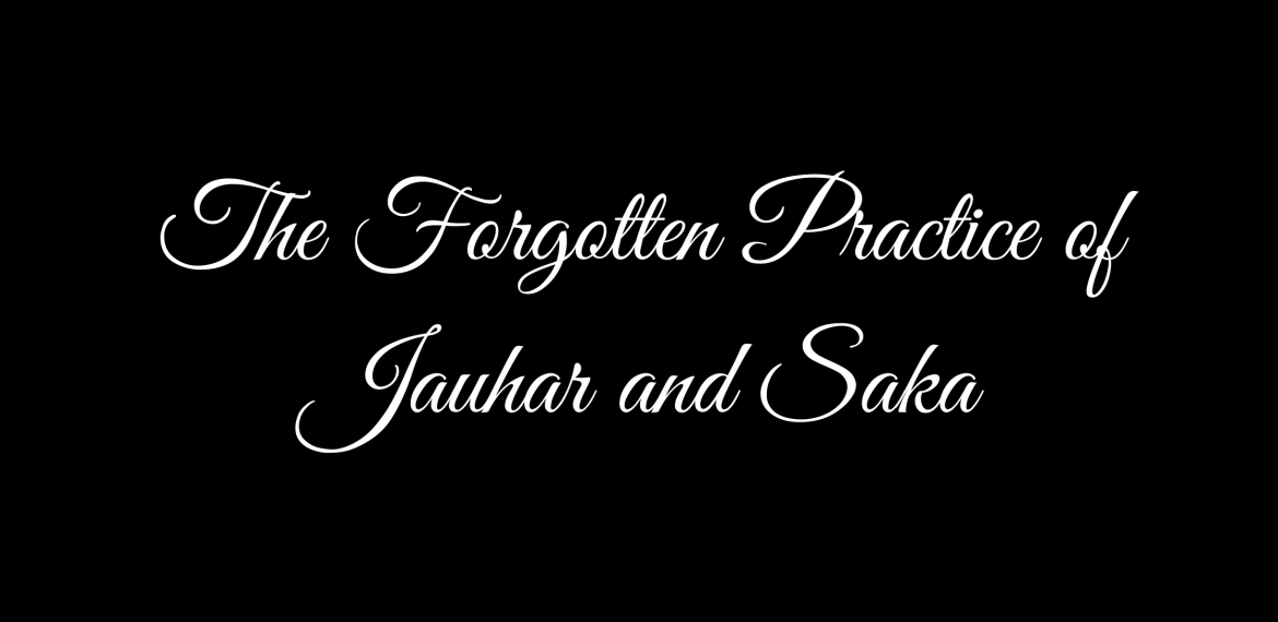 The Forgotten Practice of Jauhar and Saka